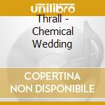 Thrall - Chemical Wedding cd musicale di THRALL