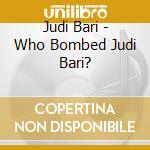 Judi Bari - Who Bombed Judi Bari? cd musicale di Judi Bari