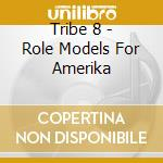 ROLE MODELS FOR AMERIKA                   cd musicale di TRIBE 8
