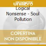 Logical Nonsense - Soul Pollution cd musicale di Nonsense Logical