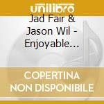 ENJOYABLE SONGS                           cd musicale di JAD FAIR & JASON WIL