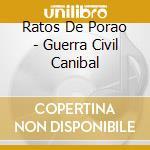 Ratos De Porao - Guerra Civil Canibal cd musicale di RATOS DE PORAO