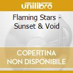 Flaming Stars - Sunset & Void cd musicale di Stars Flaming