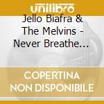 Jello Biafra & The Melvins - Never Breathe What You Can't See cd musicale di BIAFRA JELLO & MELVINS