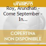 Roy, Arundhati - Come September - In Conversation With Ho cd musicale di Arundhati Roy