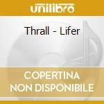 Thrall - Lifer cd musicale di THRALL