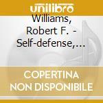 Williams, Robert F. - Self-defense, Self-respect & Self-determ cd musicale di Robert f. Williams