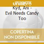 EVIL NEEDS CANDY TOO                      cd musicale di Ani Kyd