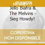 Jello Biafra & The Melvins - Sieg Howdy! cd musicale di BIAFRA JELLO & THE MELVINS