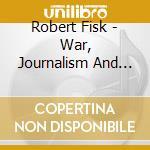 Robert Fisk - War, Journalism And The Middle East cd musicale di Robert Fisk