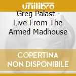 Greg Palast - Live From The Armed Madhouse cd musicale di Greg Palast