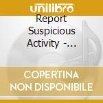 Report Suspicious Activity - Destroy All Evidence cd musicale di REPORT SUSPICIOUS AC