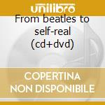 From beatles to self-real (cd+dvd) cd musicale di George Harrison