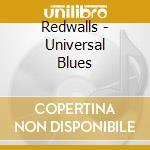 Universal blues cd musicale di Redwalls