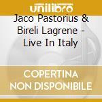 Jaco Pastorius & Bireli Lagrene - Live In Italy cd musicale di PASTORIUS JACO