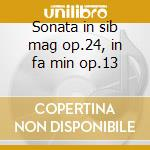 Sonata in sib mag op.24, in fa min op.13 cd musicale di Muzio Clementi