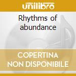 Rhythms of abundance cd musicale di Aromaterapia
