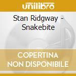 SNAKEBITE:BLACKTOP BALLADS AND FUGITIVE   cd musicale di Stan Ridgway
