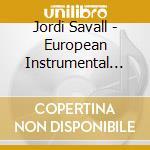 EUROPEAN INSTRUMENTAL MUSIC 1550-1650     cd musicale di Jordi Savall