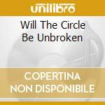 WILL THE CIRCLE BE UNBROKEN cd musicale di NITTY GRITTY DIRT BAND