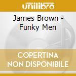 James Brown - Funky Men cd musicale di BROWN JAMES