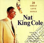 Nat King Cole - 20 Great Love Songs cd musicale di Cole nat king
