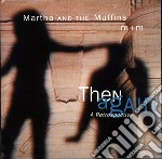 Then again-a hits retrospective cd musicale di Martha & the muffins