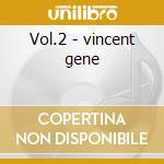 Vol.2 - vincent gene cd musicale di Gene vincent + 5 bt