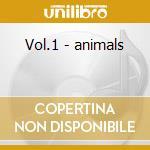 Vol.1 - animals cd musicale di Animals The