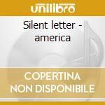 Silent letter - america cd musicale di America