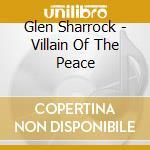 Glen Sharrock - Villain Of The Peace cd musicale di Sharrock Glen