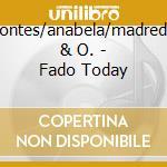 D.pontes/anabela/madredeus & O. - Fado Today cd musicale di D.pontes/anabela/madredeus & o