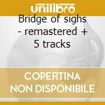 Bridge of sighs - remastered + 5 tracks cd musicale di Robin Trower