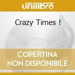 CRAZY TIMES ! cd musicale di VINCENT GENE