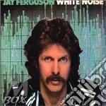 White noise - cd musicale di Jay ferguson (spirit)