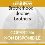 Brotherhood - doobie brothers cd musicale di Doobie Brothers