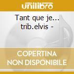Tant que je... trib.elvis - cd musicale di Betty & the bops