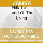 Land of the living cd musicale di Inc. Milk