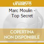 Marc Moulin - Top Secret cd musicale di MOULIN MARK