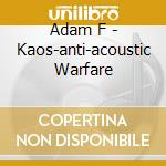 Adam F - Kaos-anti-acoustic Warfare cd musicale di ADAM F