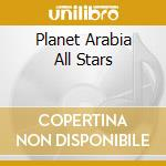 Planet Arabia All Stars cd musicale di Artisti Vari