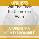 WILL THE CIRCLE BE UNBROKEN VOL.III cd musicale di NITTY GRITTY DIRT BAND