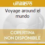 Voyage around el mundo cd musicale