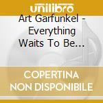 Art Garfunkel - Everything Waits To Be Mondlock cd musicale di GARFUNKEL ART