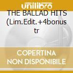 THE BALLAD HITS (Lim.Edit.+4bonus tr cd musicale di ROXETTE