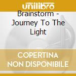 Brainstorm - Journey To The Light cd musicale di Brainstorm