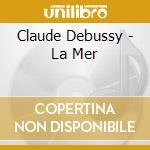 Debussy - Rattle Simon - La Mer cd musicale di Simon Rattle