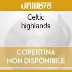 Celtic highlands cd musicale di Artisti Vari