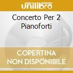 CONCERTO PER 2 PIANOFORTI                 cd musicale di Georges Pretre