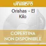 EL KILO cd musicale di ORISHAS